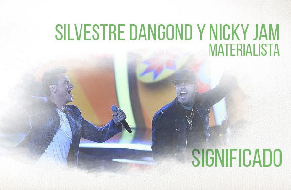 Materialista significado de la canción Silvestre Dangond Nicky Jam.