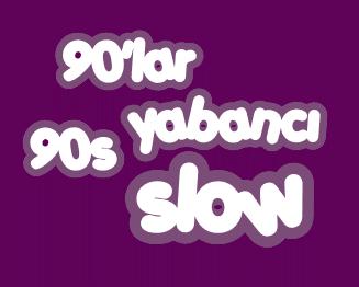 90lar pop listesi, yabancı slow 90lar, 90'lar türkçe pop