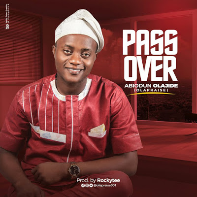 "Olapraise Offers up a new single ""Pass Over"" 