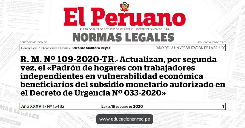 R. M. Nº 109-2020-TR.- Actualizan, por segunda vez, el «Padrón de hogares con trabajadores independientes en vulnerabilidad económica beneficiarios del subsidio monetario autorizado en el Decreto de Urgencia Nº 033-2020»