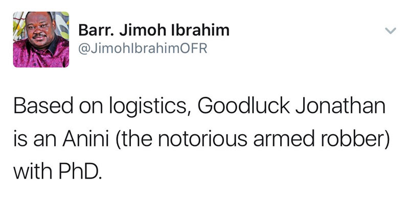 "See reply Jimoh Ibrahim got when he tweeted ""based on logistics, GEJ is a thief"""