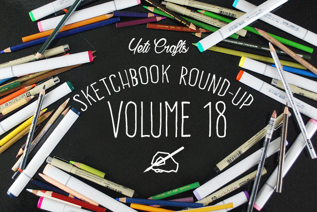Sketchbook Round-Up: Volume 18 | Yeti Crafts