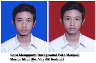 Cara Mengganti Background Foto Warna Merah Atau Biru Di Android