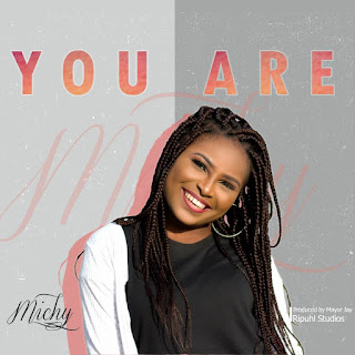 GOSPEL MUSIC: Michy – You Are