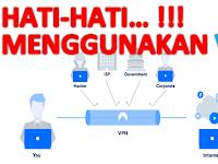HATI HATI !!! JANGAN SEMBARANG PAKAI VPN