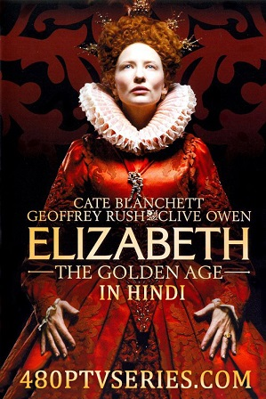 Watch Online Free Elizabeth The Golden Age (2007) Full Hindi Dual Audio Movie Download 480p 720p Bluray