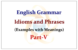 Important Idioms and Phrases- Meanings with Examples