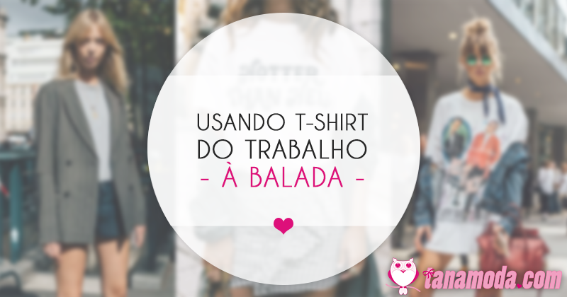 T-shirt do Trabalho à Balada! Como Usar Camisetas em Ocasiões Diferentes.