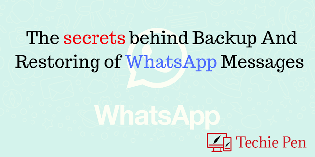 The secrets behind Backup And Restoring of WhatsApp Messages
