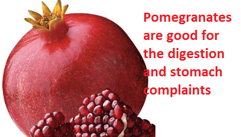 Pomegranates are good for the digestion and stomach complaints