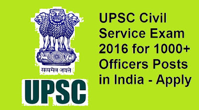 UPSC Civil Service Exam 2016 for 1000+ Officers Posts in India