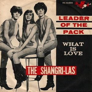 The leader of the pack. The Shangri-Las