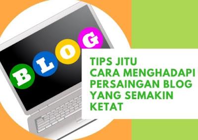 7 Tips Jitu Cara Menghadapi Persaingan Website atau Blog yang Semakin Ketat