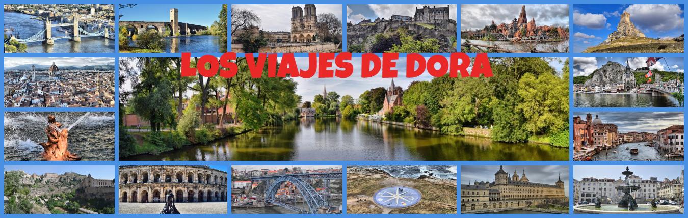 LOS VIAJES DE DORA. Blog de Viajes para compartir experiencias viajeras con todas las personas interesadas en los viajes, los paseos y las visitas a entornos maravillosos.