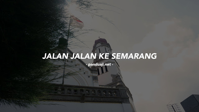 Liburan ke Semarang