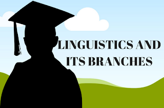 LINGUISTICS AND ITS BRANCHES