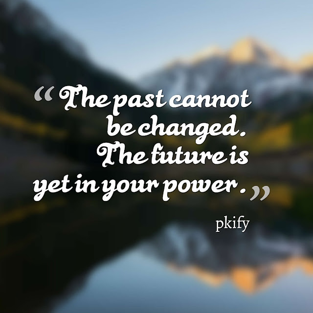 The Past Cannot Be Changed the Future Is Yet in Your Power Motivational Quotes