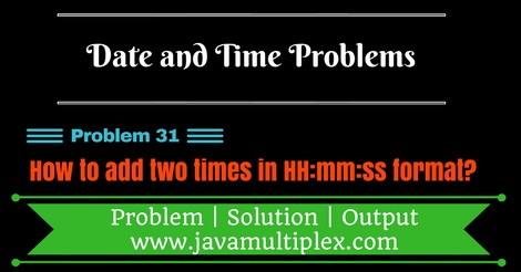 Java program that adds two given times in HH:mm:ss format.