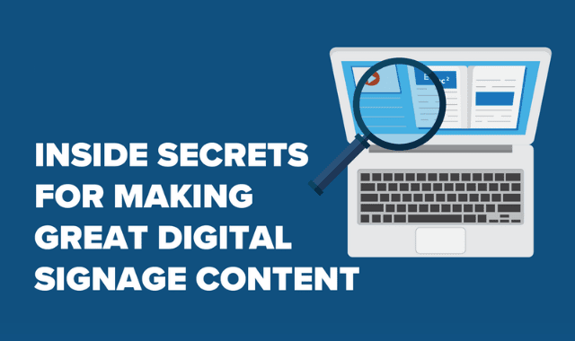 Inside Secrets For Making Great Digital Signage Content