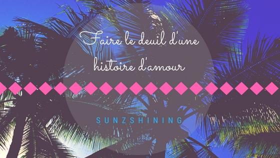 https://sunzshining.blogspot.com/2012/01/faire-le-deuil-dune-histoire-damour-et.html