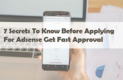 7 Secrets To Know Before Applying For Adsense Get Fast Approval