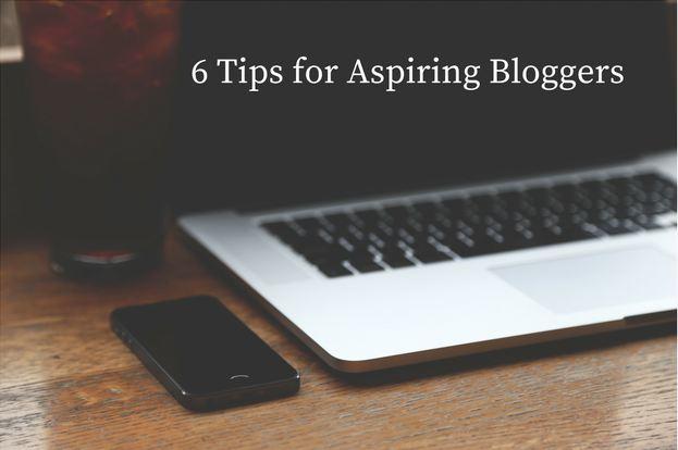 6 Tips for Aspiring Bloggers
