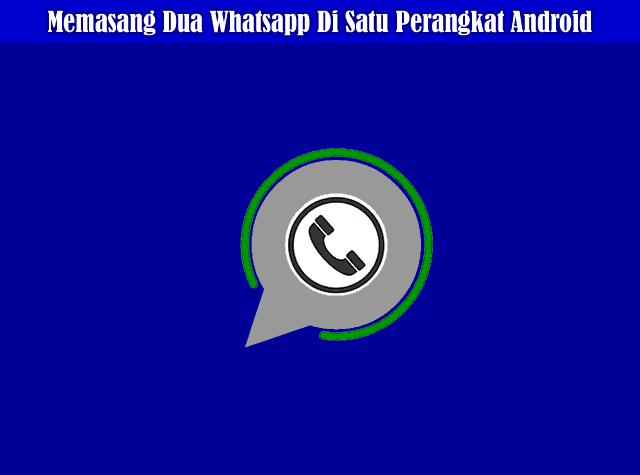 Cara Memasang Dua Aplikasi Whatsapp Di Satu Perangkat Android