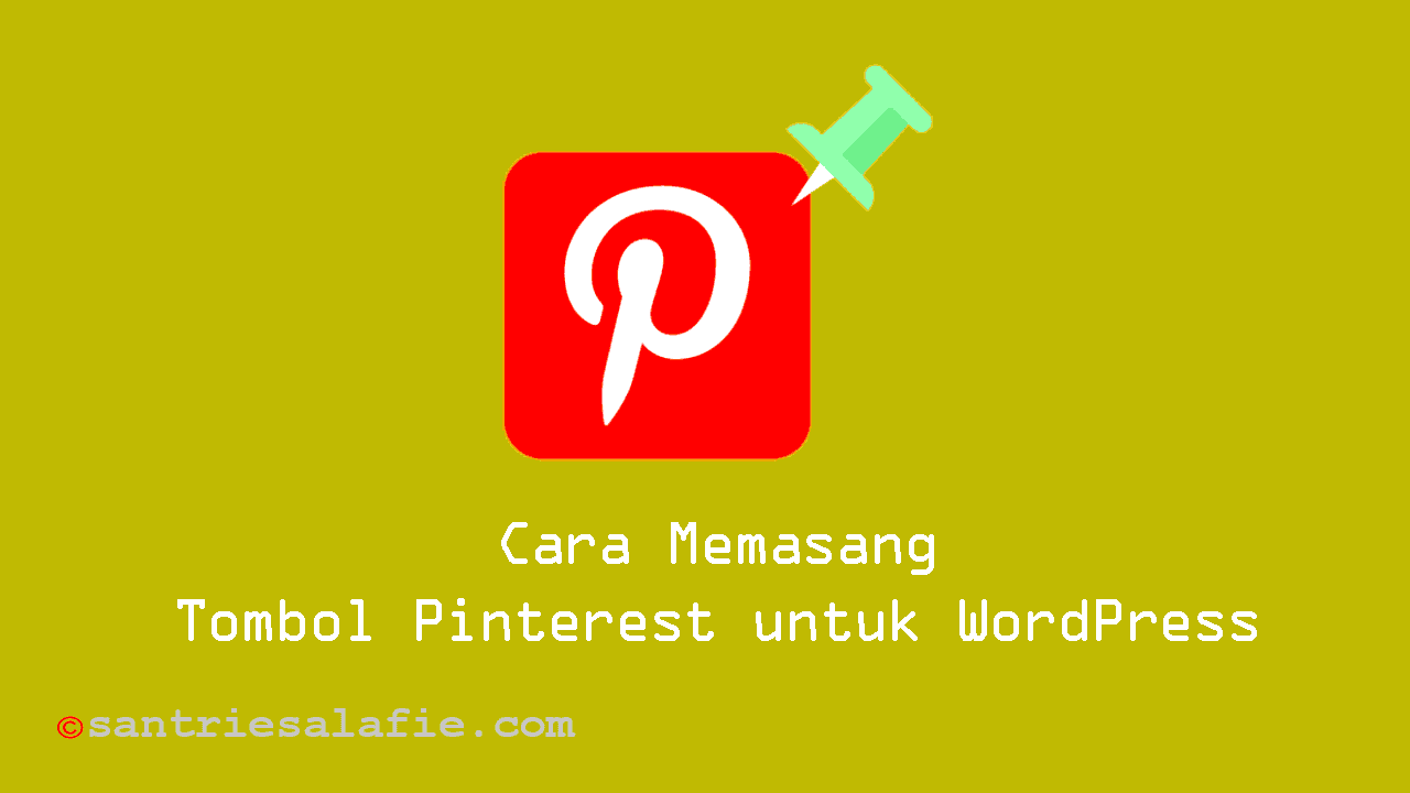Cara Memasang Tombol Pinterest for WordPress | Tutorial Blogging Santrie Salafie