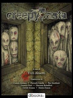 Creepypasta (dbooks.it, 2014), a cura di Yuri Abietti, è una raccolta di moderne e angoscianti leggende diffusesi sul web.
