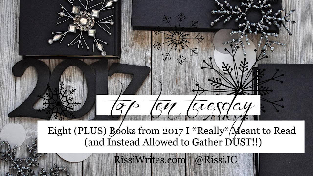 Top Ten Tuesday | Eight (PLUS MORE!!) Books from 2017 I *Really* Meant to Read and Instead Allowed to Gather DUST!!