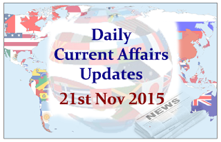 Daily Current Affairs Updates– 21st November 2015
