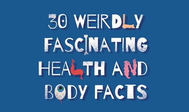 30 Weirdly Fascinating Health and Body Facts