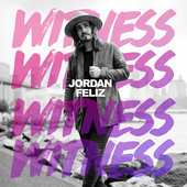 Jordan Feliz Witness Gospel Praise Lyrics