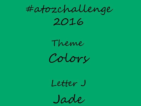 #atozchallenge 2016//J is for Jade