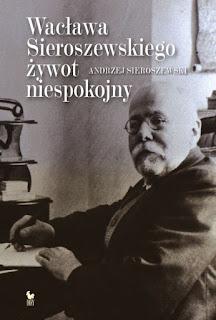 Wacława Sieroszewskiego żywot niespokojny - Andrzej Sieroszewski