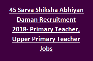 45 Sarva Shiksha Abhiyan Daman Recruitment Notification 2018- Primary Teacher, Upper Primary Teacher Govt Jobs