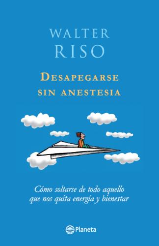 Desapegarse sin anestesia – Walter Riso
