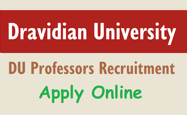 dravidian university du teaching,non teaching,profoessors,assistant proffessors,associate professors recruitment 2018,hall tickets,du application form,last date for applying of du recruitment