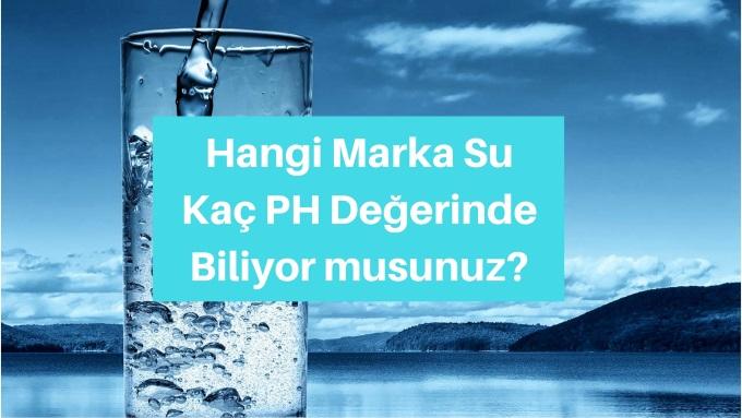 Hangi Marka Su Kaç pH Değerinde? pH Değeri En Yüksek Sular?