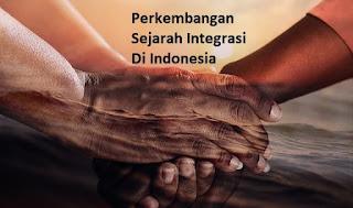 Perkembangan Sejarah Integrasi Di Indonesia