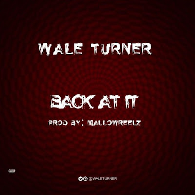 Downlaod Mp3 Wale Turner – Back At It (Freestyle)