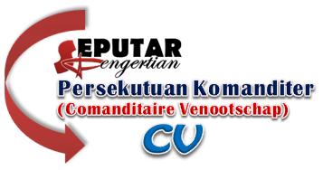 Pengertian Persekutuan Komanditer (Comanditaire Venootschap (CV)