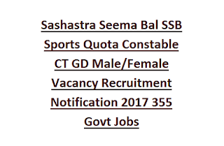 Sashastra Seema Bal SSB Sports Quota Constable CT GD Male, Female Vacancy Recruitment Notification 2017 355 Govt Jobs