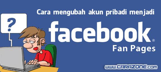 Cara Mengubah Akun Pribadi Menjadi Fanpage Facebook