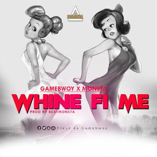 Gamebwoy - Wine fi me. Ft Monsta mp3 (prod by BeatMonsta)