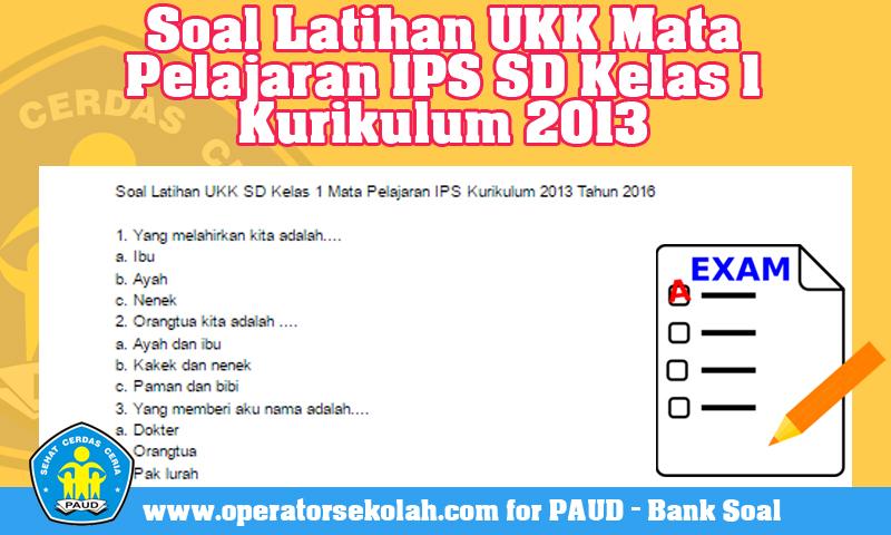 Soal Latihan UKK Mata Pelajaran IPS SD Kelas 1 Kurikulum 2013