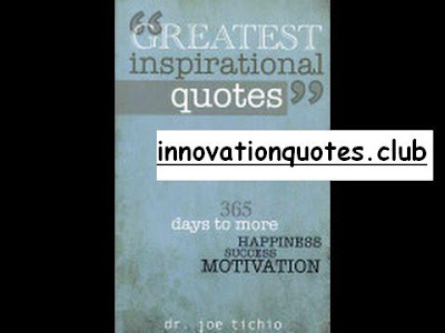 Quotes on innovation - inspiration by Dr. Joe Tichio :