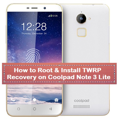How to Root & Install TWRP Recovery on Coolpad Note 3 Lite