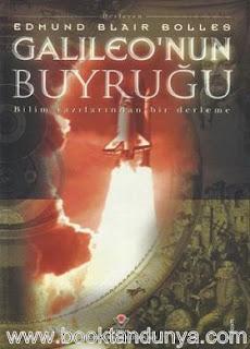 Edmund Blair Bolles - Galileo'nun Buyruğu - Bilim Yazılarından Bir Derleme