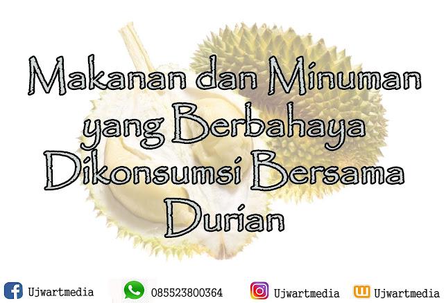 Makanan dan Minuman yang Berbahaya Dikonsumsi Bersama Durian